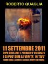 11 Settembre 2011: dopo 10 anni il pubblico è vaccinato e si può dire la verità in tivù. Tanto la verità ormai lascia il tempo che trova. (Italian Edition) - Roberto Quaglia