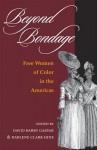 Beyond Bondage: Free Women of Color in the Americas - David Barry Gaspar, Darlene Clark Hine