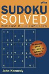 Sudoku Solved: With Easy to Use Expert Tips - John Kennedy