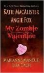 My Zombie Valentine - Katie MacAlister, Angie Fox, Marianne Mancusi, Lisa Cach
