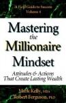 Mastering the Millionaire Mindset: Attitudes & Actions That Create Lasting Wealth - Mark Kelly, Robert Ferguson