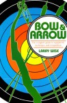 Bow & Arrow: The Complete Guide to Equipment, Technique, and Competition - Larry Wise, Larry Wert