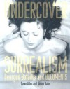 Undercover Surrealism: Georges Bataille and Documents - Dawn Ades, Simon Baker