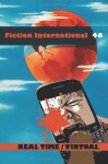 Fiction International 46: Real Time/Virtual (Volume 46) - Harold Jaffe