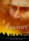 Jesus Wept: God's Tears Are For You - Bruce Marchiano