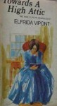 Towards a High Attic: The Early Life of George Eliot, 1819-1880 - Elfrida Vipont