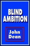 Blind Ambition - John W. Dean