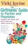 Girlfriends' Guide to Parties and Playdates - Vicki Iovine, Peg Rosen