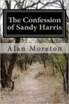 The Confession of Sandy Harris - G. Alan Marlatt, Alan Moreton