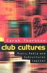 Club Cultures: Music, Media, and Subcultural Capital (Music Culture) - Sarah Thornton