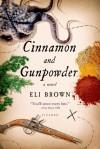 Cinnamon and Gunpowder: A Novel - Eli Brown