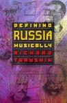 Defining Russia Musically: Historical and Hermeneutical Essays - Richard Taruskin