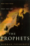 The Prophets: Who They Were, What They Are - Norman Podhoretz