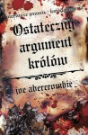 Ostateczny argument królów (Pierwsze prawo #3) - Joe Abercrombie