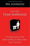 Why Men Fear Marriage: The Surprising Truth Behind Why So Many Men Can't Commit - R.M. Johnson, Karen Hunter