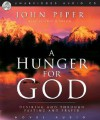 A Hunger For God: Desiring God Through Fasting and Prayer - John Piper, David Cochran Heath, Cris Obrien