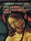 The Quest of the Historical Jesus - F. C. Burkitt, Albert Schweitzer, W. Montgomery
