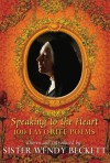 Speaking to the Heart: 100 Favorite Poems - Wendy Beckett, Selected and Introduced by Sister Wendy