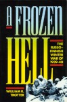 A Frozen Hell: The Russo-Finnish Winter War of 1939-40 - William R. Trotter