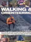 Walking and Orienteering: A Complete Guide to Hiking for Fun and Competition: Map-reading, Compass Skills and Outdoor Safety - Peter Blake