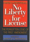 No Liberty for License: The Forgotten Logic of the First Amendment - David Lowenthal