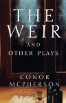The Weir and Other Plays - Conor McPherson