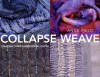 Collapse Weave: Creating Three-Dimentional Cloth - Anne Field