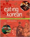 Eating Korean: from Barbecue to Kimchi, Recipes from My Home - Cecilia Hae-Jin Lee