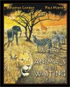 What The Animals Were Waiting For - Jonathan London, Paul Morin