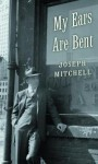 My Ears Are Bent - Joseph Mitchell