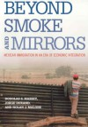 Beyond Smoke and Mirrors: Mexican Immigration in an Era of Economic Integration - Douglas S. Massey, Jorge Durand, Nolan J. Malone