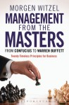 Management from the Masters: From Confucius to Warren Buffett Twenty Timeless Principles for Business - Morgen Witzel