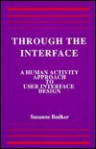 Through the Interface: A Human Activity Approach to User Interface Design - Susanne Bdker, Susanne Bodker