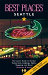 Best Places Seattle: The Locals' Guide to the Best Resturants, Lodging, Sights, Shopping, and More! - Shannon O'Leary