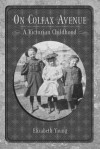 On Colfax Avenue: A Victorian Childhood - Elizabeth Young