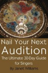 Nail Your Next Audition, The Ultimate 30-Day Guide for Singers - Janet Williams