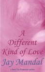 A Different Kind of Love - Jay Mandal