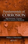 Fundamentals Of Corrosion: Mechanisms, Causes, And Preventative Methods (Corrosion Technology) - Philip A. Schweitzer