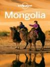 Lonely Planet Mongolia (Travel Guide) - Lonely Planet, Michael Kohn, Dean Starnes