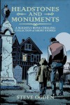 Headstones and Monuments: A Slightly Bone-Chilling Collection of Short Stories - Steve Ogden, Gregory Marlow