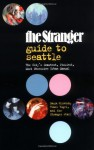 The Stranger Guide to Seattle - Paula Gilovich, Traci Vogel, The Stranger Staff
