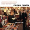 How to Be Alone: Essays (Audio) - Jonathan Franzen, Brian d'Arcy James