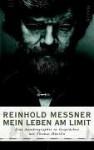 Mein Leben am Limit. Eine Autobiographie in Gesprächen - Reinhold Messner, Thomas Hüetlin