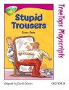 Stupid Trousers (Oxford Reading Tree: Stage 10: TreeTops Playscripts) - Susan Gates, David Calcutt