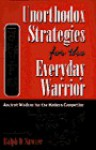 Unorthodox Strategies For The Everyday Warrior: Ancient Wisdom For The Modern Competitor - Ralph D. Sawyer, Chi Liu, Ralph D. Sawyer