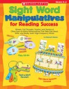 Sight Word Manipulatives for Reading Success: Wheels, Pull-Throughs, Puzzles, and Dozens of Other Easy-to-Make Manipulatives That Help Kids Read, Write, and Really Learn High-Frequency Words - Deborah Schecter