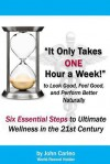 It Only Takes One Hour a Week: Six Essential Steps to Ultimate Wellness in the 21st Century - John Carleo, Barbara Flynn, David Thomas, Dana Krydick, Autumn Delellis, Gail Carleo