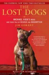 The Lost Dogs: Michael Vick's Dogs and Their Tale of Rescue and Redemption - Jim Gorant