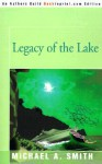 Legacy of the Lake - Michael A. Smith