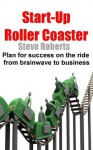 Start-Up Roller Coaster - Plan for success on the ride from brainwave to business - Steve Roberts